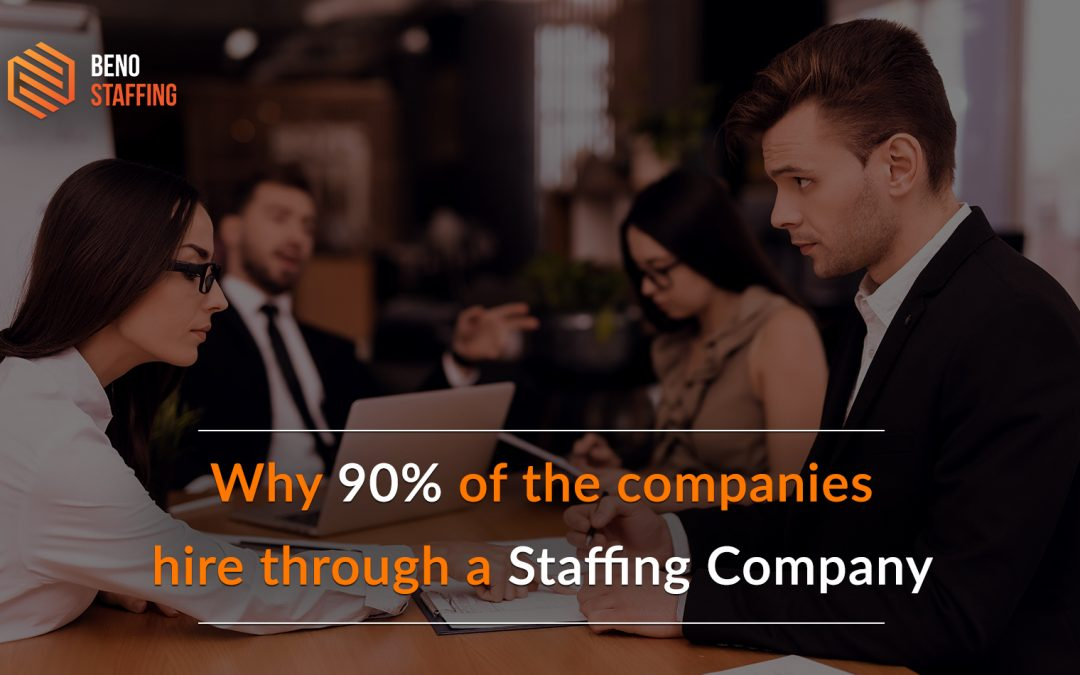 Why 90% Of The Companies Hire Through A Staffing Company